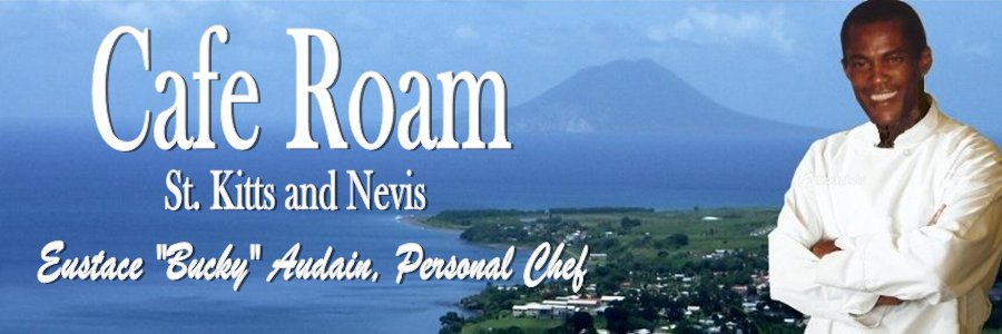 "Cafe Roam - St. Kitts and Nevis Personal Chef Eustace ""Bucky"" Audain"